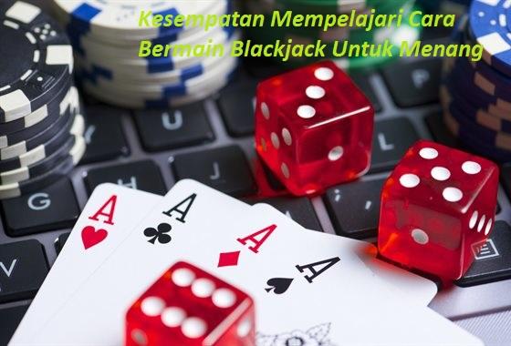 Kesempatan Mempelajari Cara Bermain Blackjack Untuk Menang