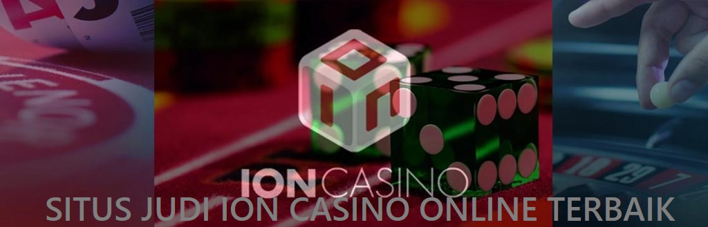 Tips Saat Ingin Bermain Judi Ion Casino