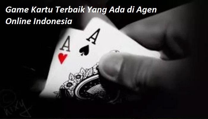 Game Kartu Terbaik Yang Ada di Agen Online Indonesia