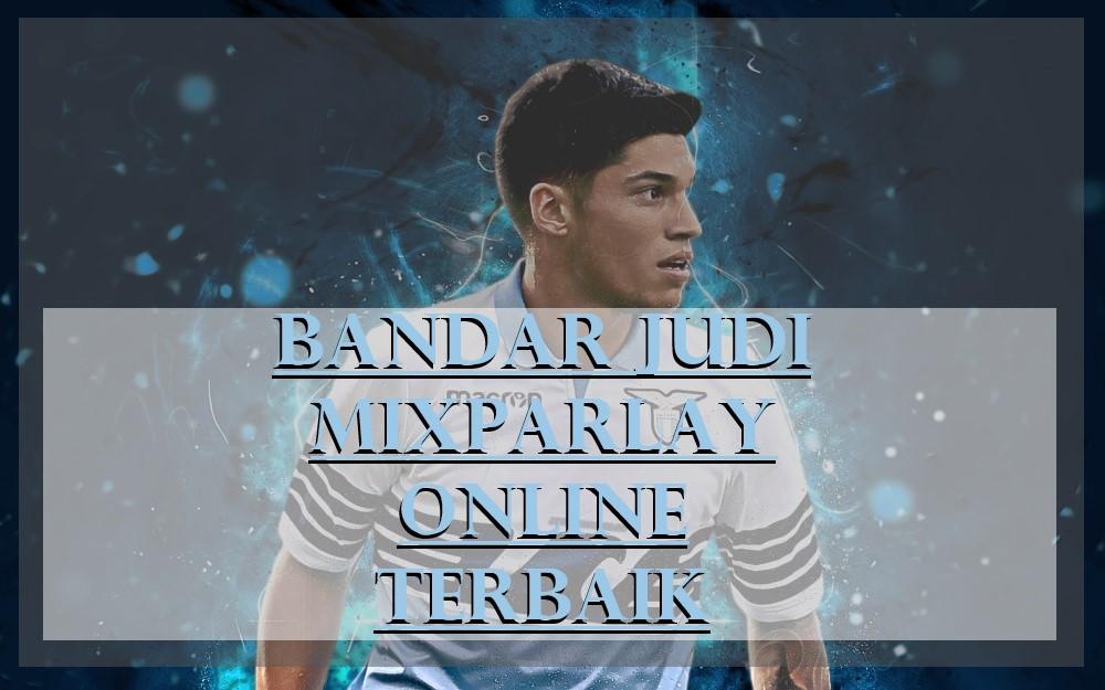 Bandar Judi Mixparlay Online Terbaik