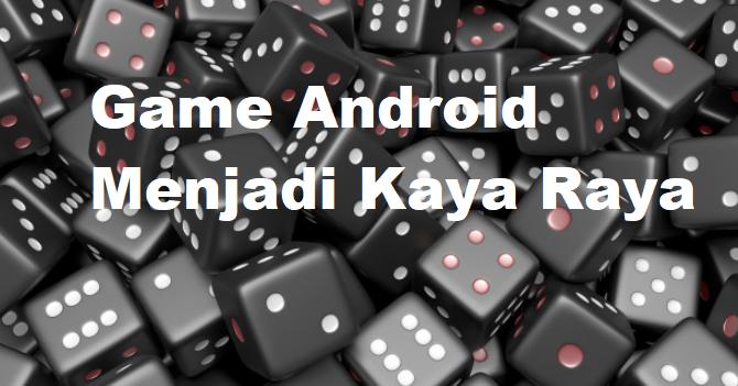 Game Android Menjadi Kaya Raya