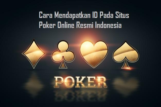 Cara Mendapatkan ID Pada Situs Poker Online Resmi Indonesia