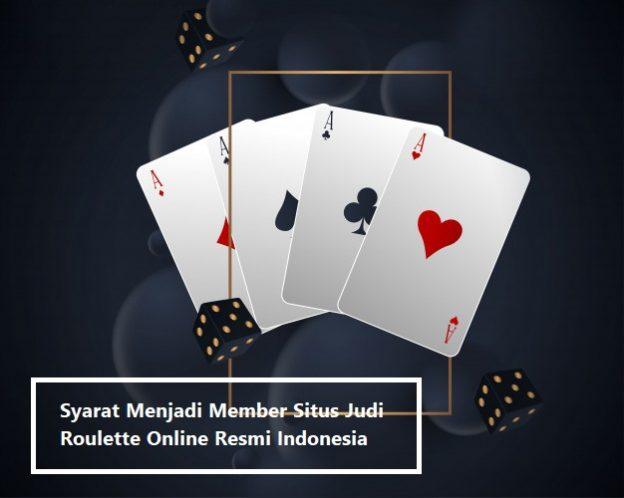 Syarat Menjadi Member Situs Judi Roulette Online Resmi Indonesia